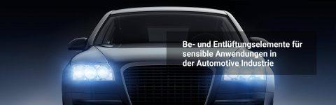 Be- und Entlüftungselemente für senslible Anwendungen in der Automotive Industrie